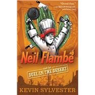 Neil Flambé and the Duel in the Desert by Sylvester, Kevin; Sylvester, Kevin, 9781481410410