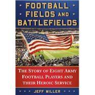 Football Fields and Battlefields by Miller, Jeff, 9781510730410