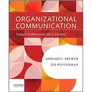 Organizational Communication Today's Professional Life in Context by Brewer, Edward C.; Westerman, Jim, 9780190200411