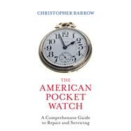 The American Pocket Watch by Barrow, Christopher, 9780719810411