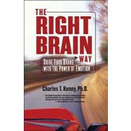 The Right Brain Way: Drive Your Brand With the Power of Emotion by Kenny, Charles, 9781425130411