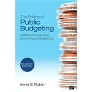 The Politics of Public Budgeting: Getting and Spending, Borrowing and Balancing by Rubin, Irene S., 9781452240411