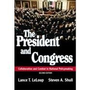 The President and Congress Collaboration and Combat in National Policymaking by LeLoup, Lance T.; Shull, Steven A., 9780321100412