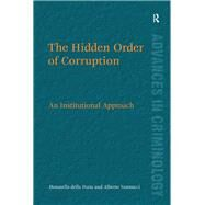 The Hidden Order of Corruption: An Institutional Approach by Porta,Donatella della, 9781138260412