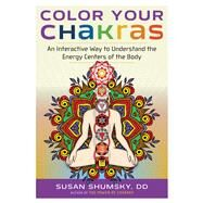 Color Your Chakras by Shumsky, Susan, 9781632650412