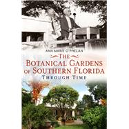 The Botanical Gardens of Southern Florida Through Time by O'Phelan, Ann Marie, 9781635000412