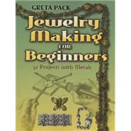 Jewelry Making for Beginners : 32 Projects with Metals by Greta Pack, 9780486460413