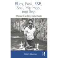 Blues, Funk, Rhythm and Blues, Soul, Hip Hop, and Rap: A Research and Information Guide by Meadows,Eddie  S., 9781138870413
