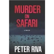 Murder on Safari: A Thriller by Riva, Peter, 9781631580413