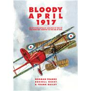 Bloody April 1917 by Franks, Norman; Guest, Russell; Bailey, Frank, 9781910690413