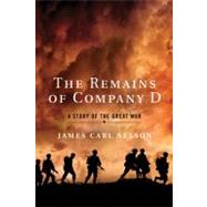 The Remains of Company D A Story of the Great War by Nelson, James Carl, 9780312650414