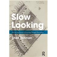 Slow Looking: The Art and Practice of Learning Through Observation by Tishman; Shari, 9781138240414