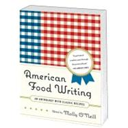 American Food Writing : An Anthology with Classic Recipes by O'Neill, Molly, 9781598530414