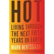 Hot: Living Through the Next Fifty Years on Earth by Hertsgaard, Mark, 9780547750415