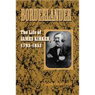 Borderlander: The Life of James Kirker, 1793-1852 by Smith, Ralph Adam, 9780806130415