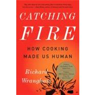 Catching Fire : How Cooking Made Us Human by Wrangham, Richard, 9780465020416