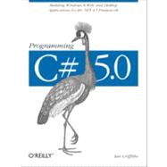 Programming C# 5. 0 : Building Windows 8 Metro, Web, and Desktop Applications for the . NET 4. 5 Framework by Griffiths, Ian, 9781449320416
