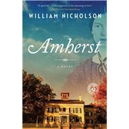 Amherst A Novel by Nicholson, William, 9781476740416