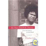 Do I Dare Disturb the Universe? : From the Projects to Prep School by Lyles, Charlise, 9781598510416