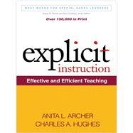 Explicit Instruction Effective and Efficient Teaching by Archer, Anita L.; Hughes, Charles A., 9781609180416