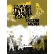 Onward Towards Our Noble Deaths by Mizuki, Shigeru; Allen, Jocelyne, 9781770460416