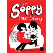 Our Soppy Love Story A Journal About Us by Rice, Philippa, 9781449480417