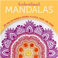 Embroidered Mandalas 25 Iron-On Mandala Designs to Stitch, Color, and Share by Lark Crafts, 9781454710417