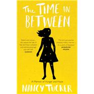 The Time In Between A Memoir of Hunger and Hope by Tucker, Nancy, 9781785780417