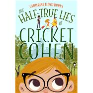 The Half-True Lies of Cricket Cohen by Burns, Catherine Lloyd, 9780374300418