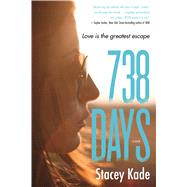 738 Days A Novel by Kade, Stacey, 9780765380418
