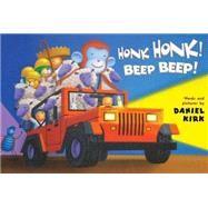 Honk Honk! Beep Beep! by Kirk, Daniel; Kirk, Daniel, 9781423180418