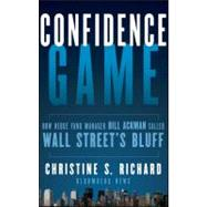 Confidence Game : How Hedge Fund Manager Bill Ackman Called Wall Street's Bluff