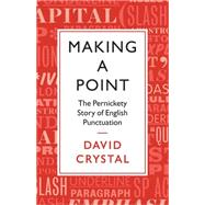 Making a Point The Persnickety Story of English Punctuation by Crystal, David, 9781250060419