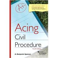 Acing Civil Procedure: A Checklist Approach to Solving Procedural Problems by Spencer, A. Benjamin, 9781628100419