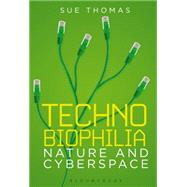 Technobiophilia Nature and Cyberspace by Thomas, Sue, 9781849660419