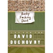 Bucky F*cking Dent A Novel by Duchovny, David, 9780374110420
