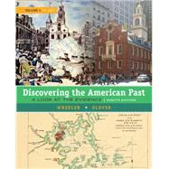Discovering the American Past A Look at the Evidence, Volume I: To 1877 by Wheeler, William Bruce; Glover, Lorri, 9781305630420