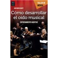 Cómo desarrollar el oído musical/ How to develop the musical ear by Martí, Joan Maria, 9788494650420