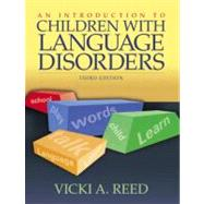 Introduction to Children with Language Disorders, An by Reed, Vicki A., 9780205420421