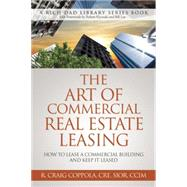The Art of Commercial Real Estate Leasing: How to Lease a Commercial Building and Keep It Leased by Coppola, R. Craig, 9780991110421