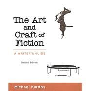 The Art and Craft of Fiction A Writer's Guide by Kardos, Michael, 9781319030421