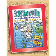 Uncle John's iFlush: Plunging into Mystery Bathroom Reader For Kids Only! by Merrell, Patrick, 9781626860421