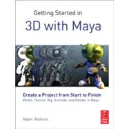 Getting Started in 3D with Maya : Create a Project from Start to Finish-Model, Texture, Rig, Animate, and Render in Maya by Watkins; Adam, 9780240820422