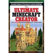 The Ultimate Minecraft Creator: The Unofficial Building Guide to Minecraft & Other Games by Triumph Books, 9781629370422