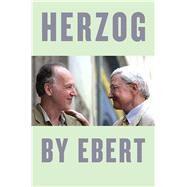 Herzog by Ebert by Ebert, Roger; Herzog, Werner, 9780226500423