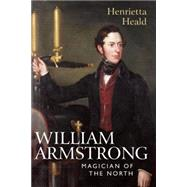 William Armstrong: Magician of the North by Heald, Henrietta, 9780857160423
