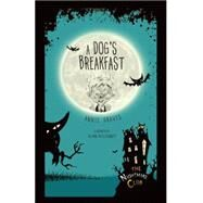 A Dog's Breakfast by Graves, Annie; Mcelhinney, Glenn, 9781467760423