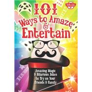 101 Ways to Amaze & Entertain by Gross, Peter; Simard, Remy; Biggs, Brian, 9781633220423