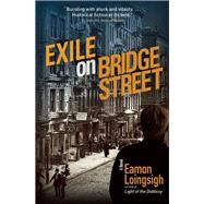 Exile on Bridge Street A Novel by Loingsigh, Eamon, 9781941110423