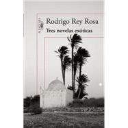 Tres novelas exóticas/ Three exotic novels by Rosa, Rodrigo Rey, 9786073140423